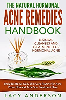 The Natural Hormonal Acne Remedies Handbook: Natural Cleanses and Treatments for Hormonal Acne by [Anderson, Lacy]