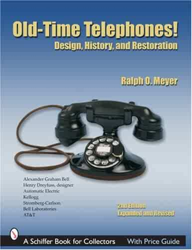 Old-time Telephones! Design, History, and Restoration (Schiffer Book for Collectors)