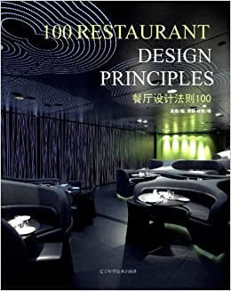 Amazon 100 Restaurant Design Principles English And Chinese Edition 9787538176056 Arthur Gao Books