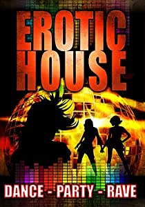 Erotic House: Dance, Party, Rave