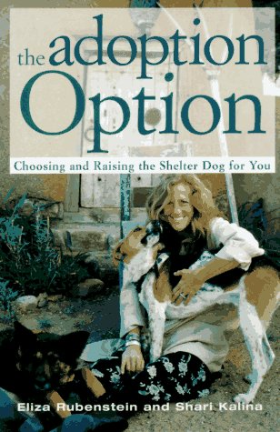 The Adoption Option: Choosing and Raising the Shelter Dog for You -