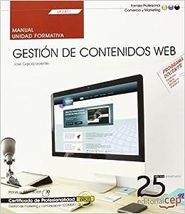 Gestión de contenidos Web UF2401 . Certificados de profesionalidad. Gestión de marketing y comunicación COMM0112 Cp - Certificado Profesionalidad: ...