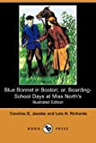 Blue Bonnet in Boston; or, Boarding-School Days at Miss North's, Caroline E. Jacobs, 1406568392