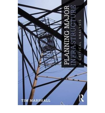 [ PLANNING MAJOR INFRASTRUCTURE A CRITICAL ANALYSIS BY MARSHALL, TIM](AUTHOR)PAPERBACK