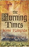 Front cover for the book The Burning Times by Jeanne Kalogridis