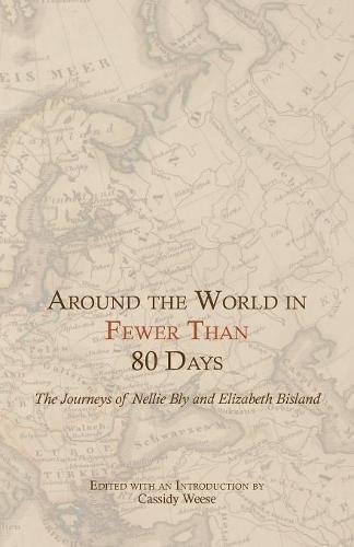 Around the World in Fewer Than 80 Days: The Journeys of Nellie Bly and Elizabeth Bisland (Nellie Bly Around The World In 80 Days)