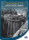 The Building of the Hoover Dam (Engineering That Made America)
