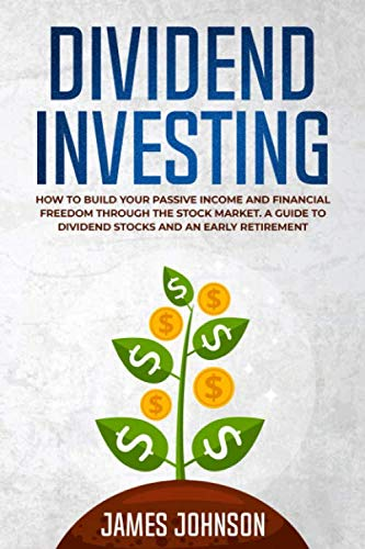51Y1IW4EFsL - Dividend Investing: How to Build Your PASSIVE INCOME and FINANCIAL FREEDOM Through the Stock Market. A Guide to Dividend Stocks and an Early Retirement
