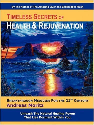 Timeless Secrets of Health and Rejuvenation by Moritz, Andreas (2007) Paperback