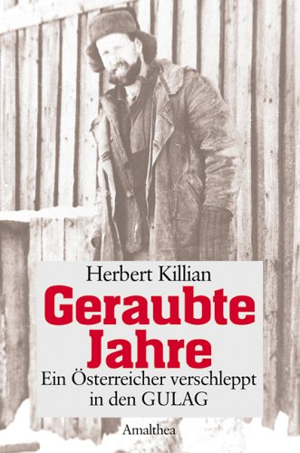 Geraubte Jahre: Ein Österreicher verschleppt in den GULAG