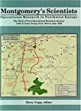 Montgomery'S Scientists: Operational Research in Northwest Europe: Operational Research in Northwest Europe - The Work of No. 2 Operational Research Section with 21 Amy Group June 1944 to July 1945