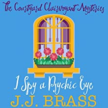 I Spy a Psychic Eye: The Courtyard Clairvoyant Mysteries, Book 1 Audiobook by J. J. Brass Narrated by Madeleine Mayfair