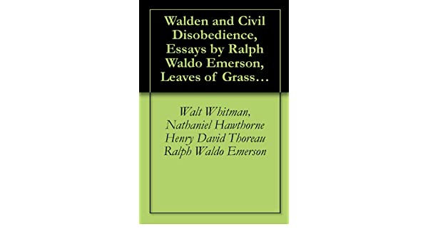 walden and civil disobedience essays by ralph waldo emerson  walden and civil disobedience essays by ralph waldo emerson leaves of grass by walt whitman twice told tales by hawthorne classic collections