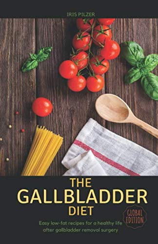 The Gallbladder Diet (Global Edition): Easy, low-fat recipes for a healthy life after gallbladder removal surgery by Iris Pilzer