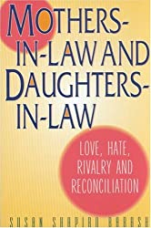 Mothers-In-Law and Daughters-In-Law: Love, Hate, Rivalry and Reconciliation