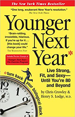 Book Younger Next Year Younger Next Year: Live Strong, Fit, and Sexy - Until You're 80 and Beyond: Chris Crowley, Henry S. Lodge: 0019628147738: Amazon.com: Books