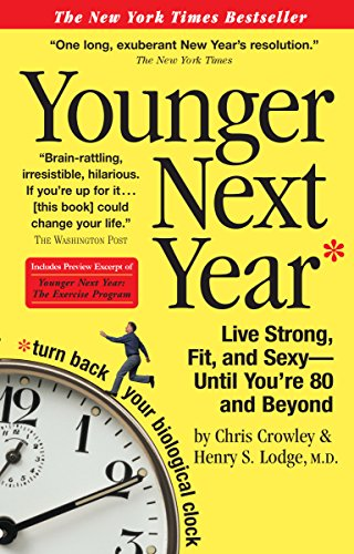 Younger Next Year: Live Strong, Fit, and Sexy - Until You're 80 and Beyond PDF