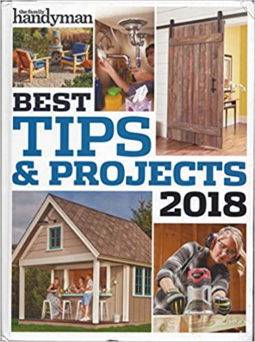 Best Tips & Projects 2018 by The Family Handyman: The Family