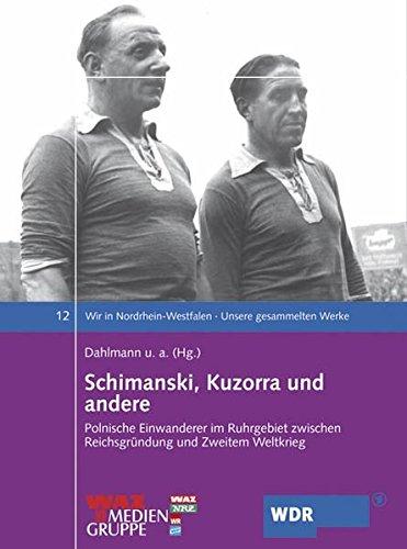 Wir in Nordrhein-Westfalen 12. Schimanski, Kuzorra und andere. Polnische Einwanderer im Ruhrgebiet zwischen Reichsgründung und Zweitem Weltkrieg