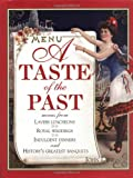 A Taste of the Past: Menus from Lavish Luncheons, Royal Weddings, Indulgent Dinners and History's Greatest Banquets