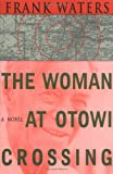The Woman at Otowi Crossing, Frank Waters, 0804008930