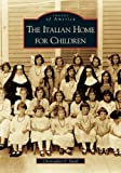 img - for The Italian Home for Children (MA) (Images of America) book / textbook / text book