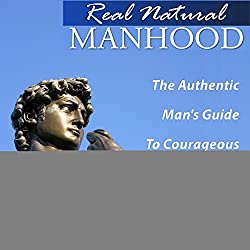 Real Natural Manhood