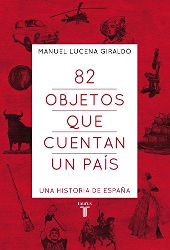 Descargar Libro 82 Objetos Que Cuentan Un País: Una Historia De España Manuel Lucena