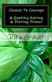 Choose to Change: A Healthy Eating and Dieting Primer, Rita Gravel, 1466476478