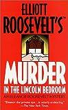 Murder in the Lincoln Bedroom, Elliott Roosevelt and Elliott Roosevelt, 0312979193