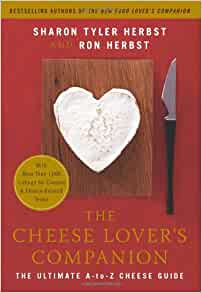 The Cheese Lover's Companion: The Ultimate A-to-Z Cheese
