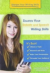 Sharpen Your Debate and Speech Writing Skills (Sharpen Your Writing Skills)
