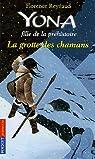 Yona fille de la préhistoire, tome 3 : La grotte des chamans par Reynaud