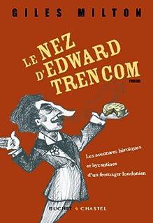 Le nez d'Edward Trencom : les aventures héroïques et byzantines d'un fromager londonien : roman, Milton, Giles