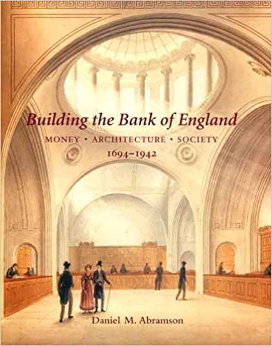 Building the bank of england money architecture society 1694 1942 building the bank of england money architecture society 1694 1942 the paul mellon centre for studies in british art daniel m abramson 9780300109245 fandeluxe Image collections