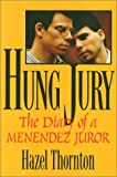 Hung Jury : The Diary of a Menendez Juror, Thornton, Hazel, 1566393949