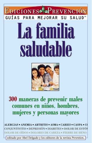 La familia saludable (The Healthy Family): 300 ways to prevent common illnesses in children, men, women, and older people