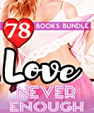 Romance: Never Enough: 78 Books Mega Bundle Collection: Burning Hot Love Actions & Unexpected Pleasure...