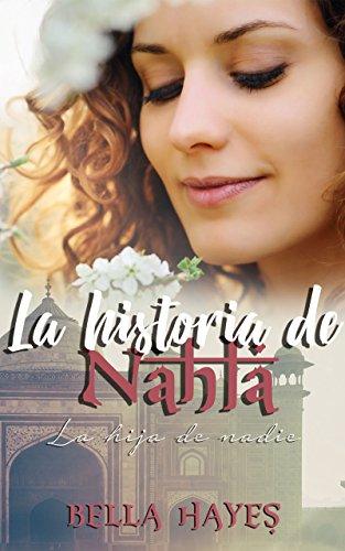 La Historia de Nahla: La Hija de Nadie (Trilogía Hermanas Sfeir nº 1) (Spanish Edition)