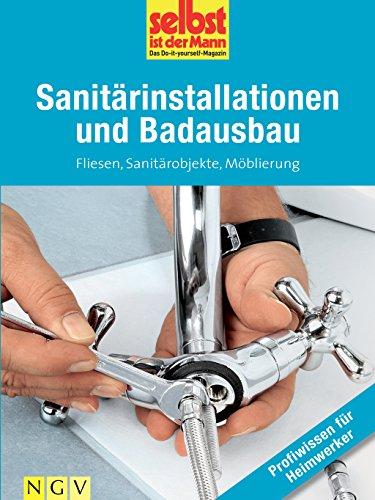 sanitrinstallationen-und-badausbau-profiwissen-fr-heimwerker-fliesen-sanitrobjekte-mblierung-german-edition