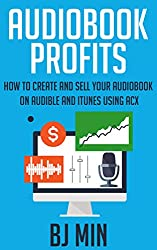 Audiobook Profits: How to Create and Sell Your Audiobook on Audible and iTunes Using ACX