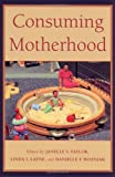 Consuming Motherhood, Danielle F. Wozniak, 0813534305