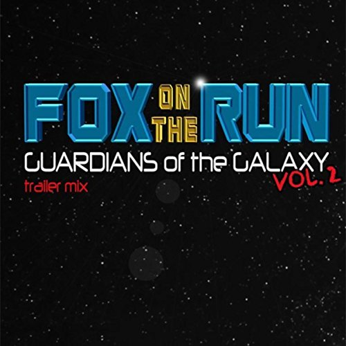 Fox On The Run (Guardians Of The Galaxy Vol 2 Trailer Mix) (Guardians Of The Galaxy 2 Soundtrack Playlist)