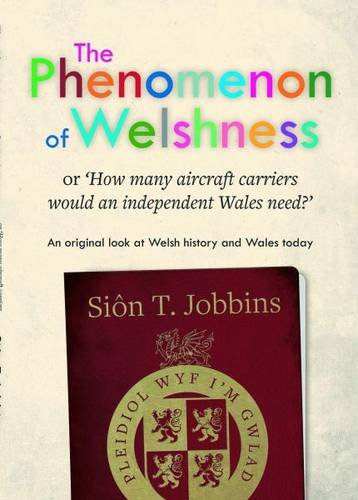 Read Online Phenomenon of Welshness, The - Or, 'How Many Aircraft Carriers Would an Independent Wales Need?' ebook