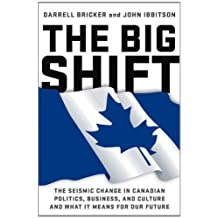 The Big Shift: The Seismic Change In Canadian Politics , Business, And Culture And What It Means For: Written by Darrell Bricker, 2013 Edition, Publisher: HarperCollins Publishers Ltd [Hardcover]