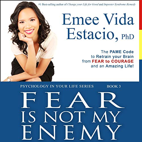 Pdf Self-Help Fear Is Not My Enemy: The PAME Code to Retrain Your Brain from Fear to Courage and an Amazing Life!: Psychology in Your Life, Book 3