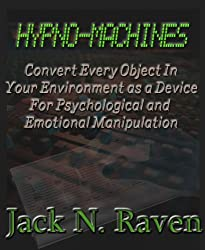 Hypno Machines - How To Convert Every Object In Your Environment As a Device For Psychological and Emotional Manipulaton (English Edition)