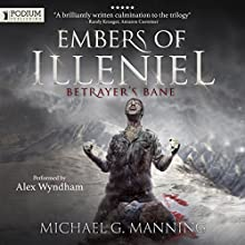 Betrayer's Bane: Embers of Illeniel, Book 3 Audiobook by Michael G. Manning Narrated by Alex Wyndham