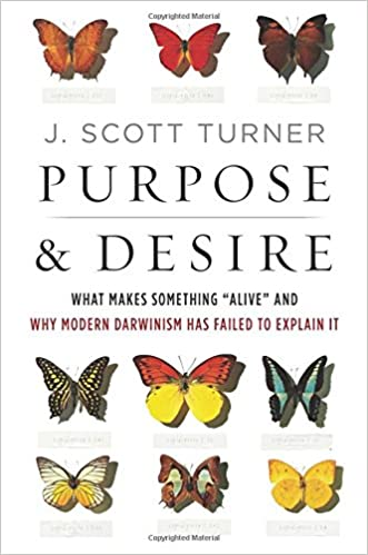 "Turner – Purpose and Desire: What Makes Something ""Alive"" and Why Modern Darwinism Has Failed to Explain It"