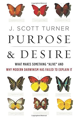 Purpose and Desire: What Makes Something 'Alive' and Why Modern Darwinism Has Failed to Explain It
